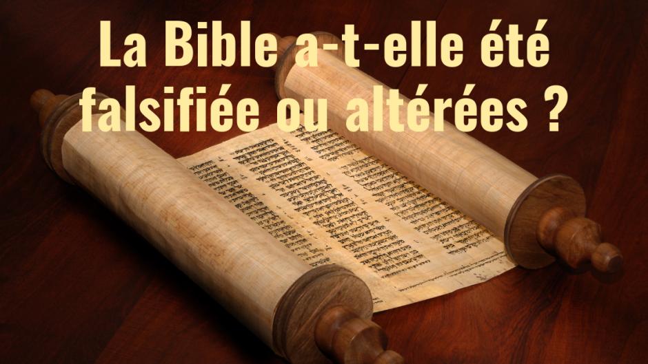 La Bible a-t-elle été falsifiée ou altérées ?