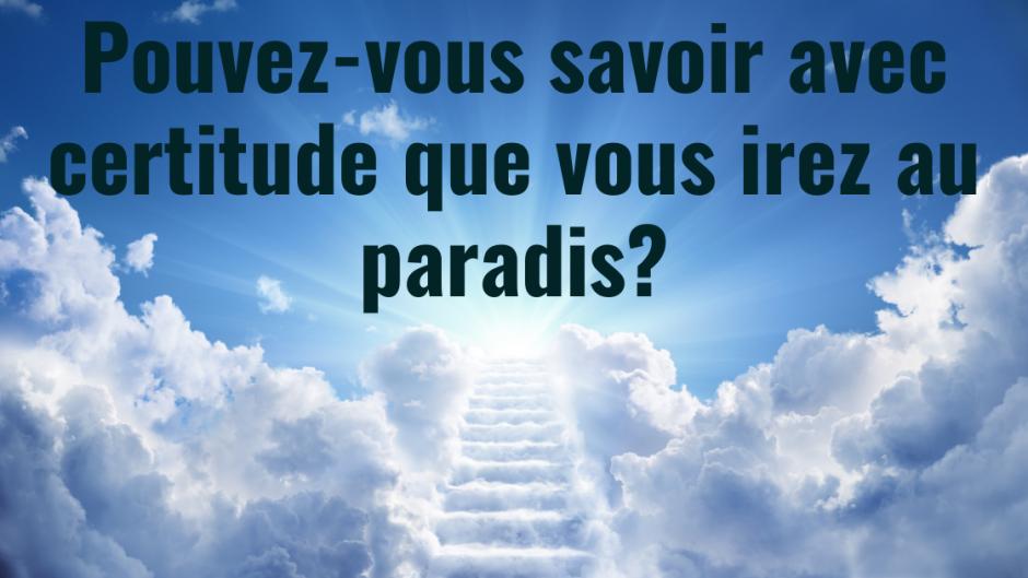 Pouvez-vous savoir avec certitude que vous irez au paradis?