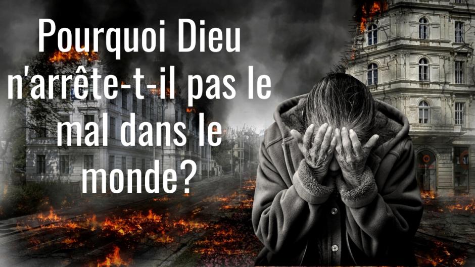 Pourquoi Dieu n'arrête-t-il pas le mal dans le monde?