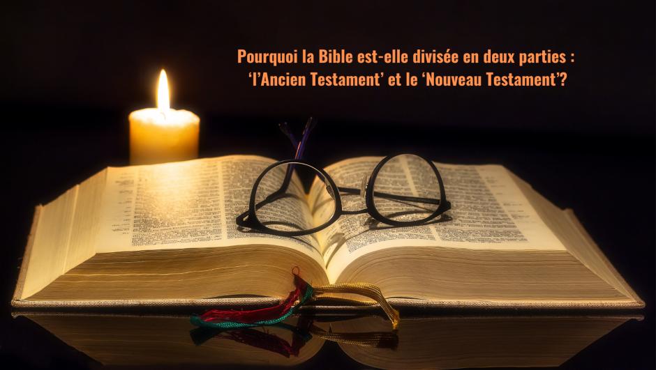 Pourquoi la Bible est-elle divisée en deux parties : 'l'Ancien Testament' et le 'Nouveau Testament' ?
