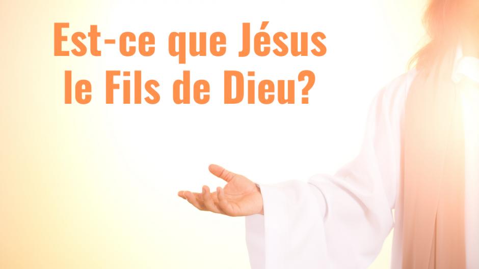 Est-ce que Jésus le Fils de Dieu ?